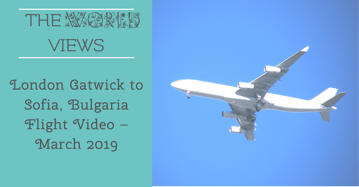 London Gatwick to Sofia, Bulgaria Flight – March 2019